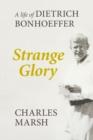Image for Strange glory  : a life of Dietrich Bonhoeffer