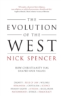 Image for The evolution of the West  : how Christianity has shaped our values