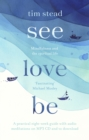 Image for See, love, be: mindfulness and the spiritual life : a practical eight-week guide with audio meditations