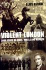Image for Violent London  : 2000 years of riots, rebels and revolts