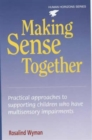 Image for Making sense together  : practical approaches to supporting children who have multisensory impairments