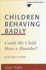 Image for Children behaving badly  : could my child have a disorder?