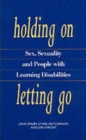 Image for Holding on, letting go  : sex, sexuality and people with learning disabilities