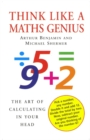 Image for Think like a maths genius  : the art of calculating in your head