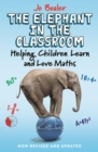 Image for The elephant in the classroom  : helping children learn and love maths