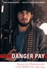 Image for Danger pay  : memoir of a photojournalist in the Middle East, 1984-1994