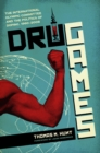 Image for Drug Games : The International Olympic Committee and the Politics of Doping, 1960-2008