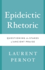 Image for Epideictic rhetoric  : questioning the stakes of ancient praise