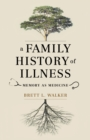 Image for A family history of illness  : memory as medicine