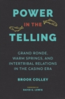 Image for Power in the telling: Grand Ronde, Warm Springs, and intertribal relations in the casino era