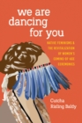 Image for We are dancing for you: native feminisms and the revitalization of women's coming-of-age ceremonies