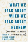 Image for What we talk about when we talk about Hebrew: and what it means to Americans