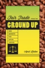 Image for Fair trade from the ground up  : new markets for social justice