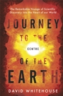 Image for Journey to the centre of the Earth  : the remarkable voyage of scientific discovery into the heart our world