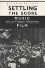 Image for Settling the score  : music and the classical Hollywood film