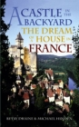 Image for A Castle in the Backyard : The Dream of a House in France