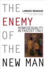 Image for The Enemy of the New Man : Homosexuality in Fascist Italy