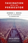 Image for Fascination with the Persecutor : George L. Mosse and the Catastrophe of Modern Man