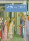 Image for Siena and the Virgin  : art and politics in a late medieval city state