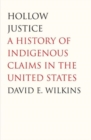 Image for Hollow justice  : a history of indigenous claims in the United States