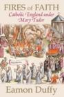 Image for Fires of faith  : Catholic England under Mary Tudor