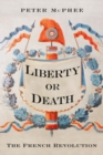 Image for Liberty or death  : the French Revolution