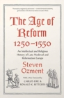 Image for The Age of Reform, 1250-1550 : An Intellectual and Religious History of Late Medieval and Reformation Europe