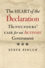 Image for The Heart of the Declaration : The Founders' Case for an Activist Government