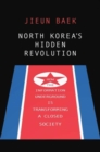 Image for North Korea's hidden revolution  : how the information underground is transforming a closed society