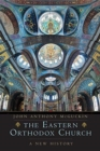 Image for The Eastern Orthodox Church : A New History