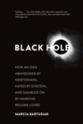 Image for Black hole  : how an idea abandoned by Newtonians, hated by Einstein, and gambled on by Hawking became loved