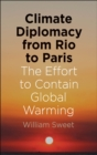 Image for Climate Diplomacy from Rio to Paris: The Effort to Contain Global Warming