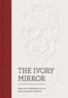 Image for The ivory mirror  : the art of mortality in Renaissance Europe