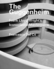 Image for The Guggenheim  : Frank Lloyd Wright's iconoclastic masterpiece