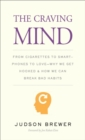 Image for The craving mind: from cigarettes to smartphones to love : why we get hooked and how we can break bad habits