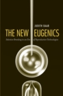 Image for New Eugenics: Selective Breeding in an Era of Reproductive Technologies