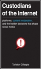 Image for Custodians of the internet: platforms, content moderation, and the hidden decisions that shape social media
