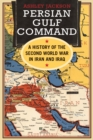 Image for Persian Gulf command: a history of the Second World War in Iran and Iraq