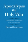 Image for Apocalypse as holy war: divine politics and polemics in the letters of Paul