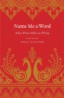 Image for Name me a word: Indian writers reflect on writing