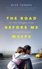 Image for The road before me weeps  : on the refugee route through Europe
