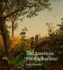 Image for The American Pre-Raphaelites : Radical Realists