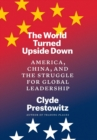 Image for The world turned upside down  : America, China, and the struggle for global leadership