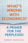 Image for What's wrong with economics?  : a primer for the perplexed