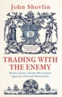 Image for Trading with the Enemy : Britain, France, and the 18th-Century Quest for a Peaceful World Order