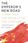 Image for The Emperor's New Road: How China's New Silk Road Is Remaking the World