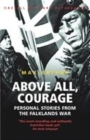 Image for Above all, courage  : personal stories from the Falklands War