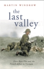 Image for The last valley  : Dien Bien Phu and the French defeat in Vietnam