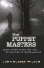 Image for The puppet masters  : spies, traitors and the real forces behind world events