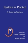 Image for Dyslexia in Practice : A Guide for Teachers